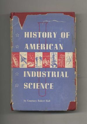 History of American Industrial Science. Courtney Robert Hall.