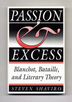 Passion & Excess: Blanchot, Bataille, and Literary Theory. Steven Shaviro