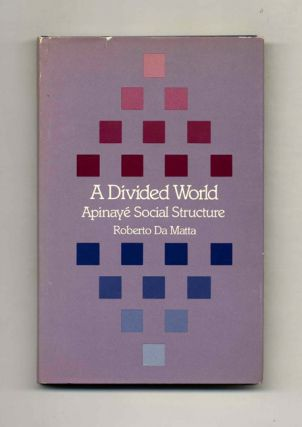 A Divided World: Apinaye Social Structure. Roberto and De Matta, Alan Campbell.