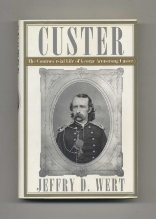 Custer: The Controversial Life of George Armstrong Custer