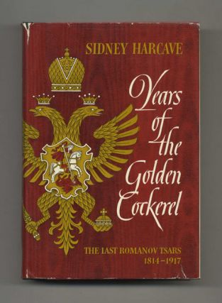 Years of the Golden Cockerel: The Last Romanov Tsars 1814-1917 - 1st Edition/1st Printing