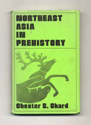 Northeast Asia in Prehistory. Chester S. Chard