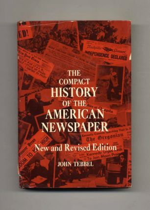 The Compact Histoy of the American Newspaper. John Tebbel.