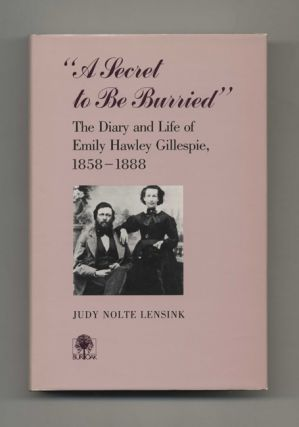 A Secret to be Burried: The Diary and Life of Emily Hawley Gillespie, 1858-1888 - 1st...