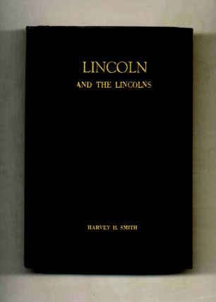Lincoln and the Lincolns. Harvey H. Smith