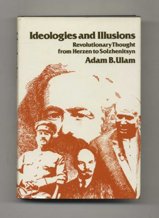 Ideologies and Illusions: Revolutionary Thought from Herzen to Solzhenitsyn. Adam B. Ulam