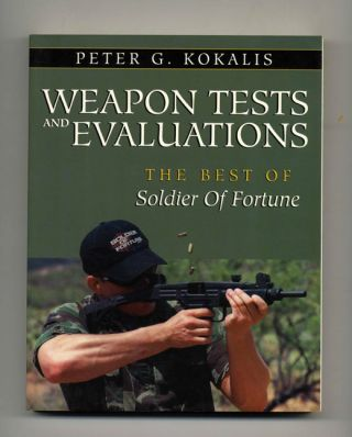 Weapon Tests and Evaluations: The Best of Soldier of Fortune. Peter G. Kokalis
