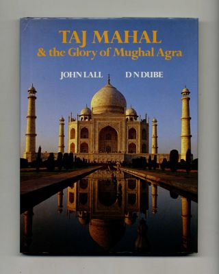 Taj Mahal & The Glory of Mughal Agra. John Lall