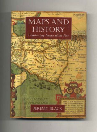 Maps and History: Constructing Images of the Past. Jeremy Black