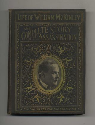 Complete Life of William McKinley and Story of His Assassination