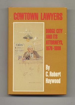 Cowtown Lawyers: Dodge City and its Attorneys, 1876-1886 - 1st Edition/1st Printing