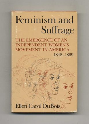 Feminism and Suffrage: The Emergence of an Independent Women's Movement in America 1848-1869