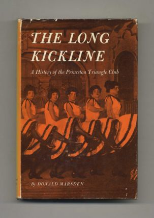 The Long Kickline: A History of the Princeton Triangle Club. Donald Marsden