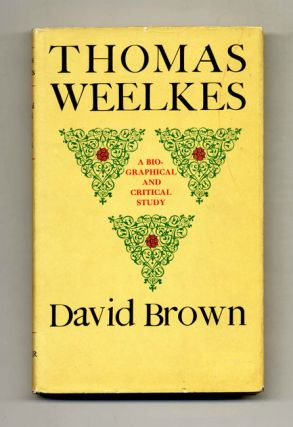Thomas Weelkes: A Biographical and Critical Study - 1st Edition/1st Printing. David Brown