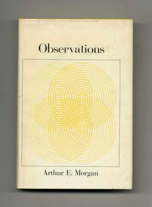 Observations - 1st Edition/1st Printing. Arthur E. Morgan