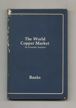 The World Copper Market: An Economic Analysis. Ferdinand E. Banks