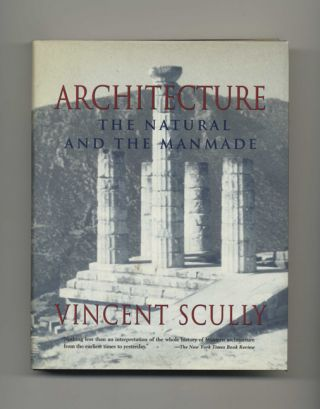 Architecture, The Natural and the Manmade - 1st Edition/1st Printing. Vincint Scully