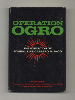 Operation Ogro: The Execution of Admiral Luis Carrero Blanco - 1st US Edition/1st Printing