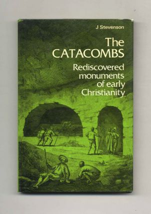 The Catacombs: Rediscovered Monuments of Early Christianity. J. Stevenson