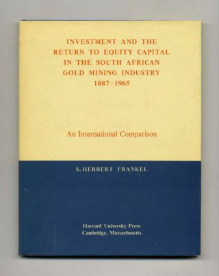 Investment and the Return to Equity Capital in the South African Gold Mining Industry 1887-1965:...