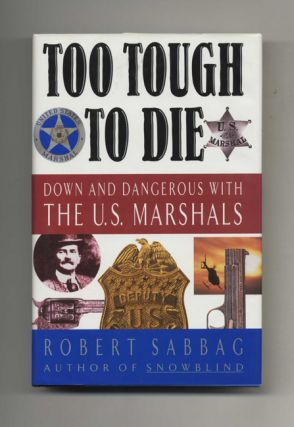 Too Tough To Die: Down and Dangerous With the U.S. Marshals - 1st Edition/1st Printing