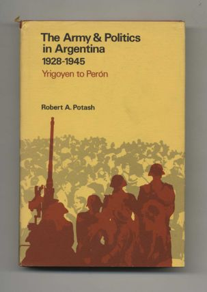 The Army & Politics In Argentina 1928-1945: Yrigoyen To Perón - 1st Edition/1st Printing