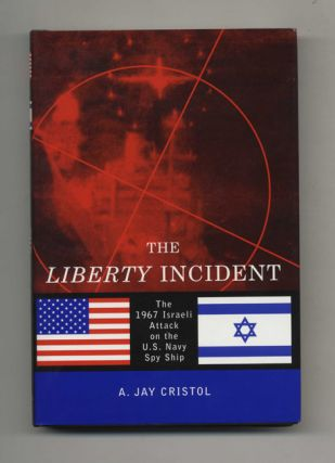 The Liberty Incident: The 1967 Israeli Attack on the U.S. Navy Spy Ship - 1st Edition/1st Printing