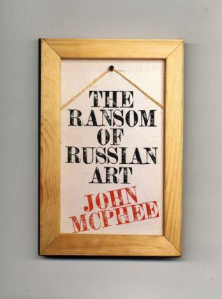 The Ransom Of Russian Art - 1st Edition/1st Printing. John McPhee