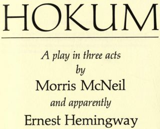 Hokum: A Play In Three Acts - 1st Edition. Ernest Hemingway, Morris McNeil