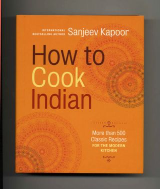 How to Cook Indian - 1st Edition/1st Printing. Sanjeev Kapoor