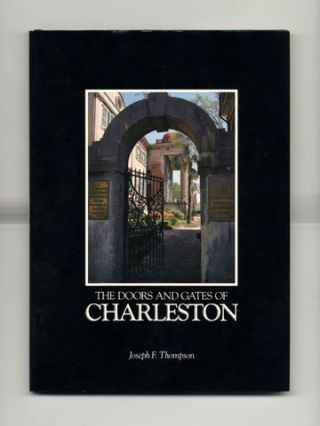 The Doors and Gates of Charleston - 1st Edition/1st Printing. Joseph F. Thompson