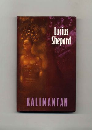 Kalimantan - 1st Edition/1st Printing. Lucius Shepard