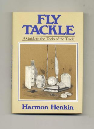 Fly Tackle: a Guide to the Tools of the Trade - 1st Edition/1st Printing