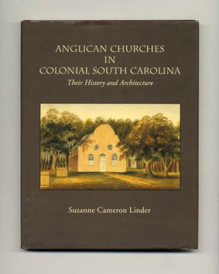 Anglican Churches in Colonial South Carolina: Their History and Architecture - 1st Edition/1st Printing