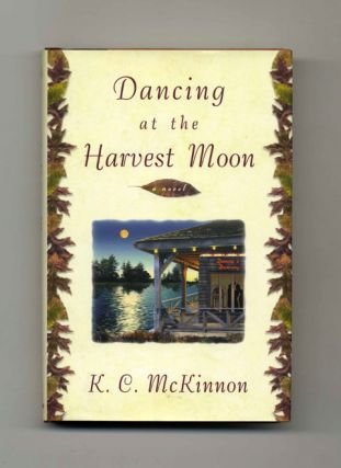 Dancing At the Harvest Moon: a Novel - 1st Edition/1st Printing