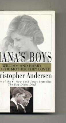 Diana's Boys: William and Harry and the Mother They Loved - 1st Edition/1st Printing
