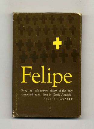 Felipe: Being the Little Known History of the Only Canonized Saint Born in North America - 1st Edition/1st Printing