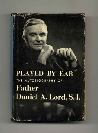 Played By Ear: The Autobiography of Daniel A. Lord, S.J. -1st Edition/1st Printing