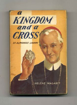 A Kingdom and a Cross: St. Alphonsus Liguori -1st Edition/1st Printing