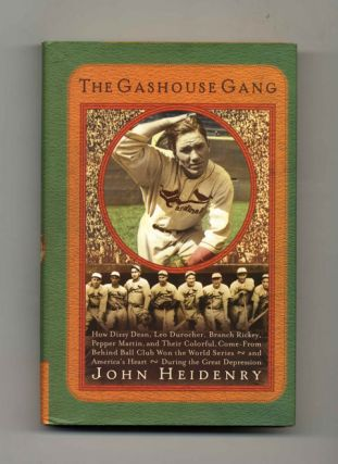 The Gashouse Gang: How Dizzy Dean, Leo Durocher, Branch Rickey, Pepper Martin, and Their...