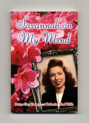 Savannah on My Mind -1st Edition/1st Printing. Bettye Clary Toomey, Kathering Wood Wolfe