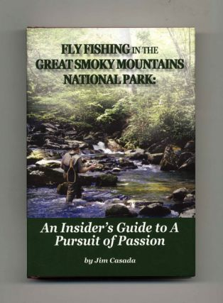 Fly Fishing in the Great Smoky Mountains National Park: An Insider's Guide to A Pursuit of Passion - 1st Edition/1st Printing