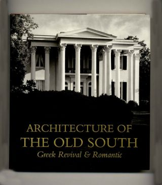 Architecture of the Old South: Greek Revival & Romantic - 1st Edition/1st Printing