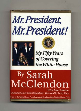 Mr. President, Mr. President! My Fifty Years of Covering the White House - 1st Edition/1st...