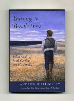 Yearning to Breathe Free: Robert Smalls of South Carolina and His Families - 1st Edition/1st Printing. Andrew Billingsley.