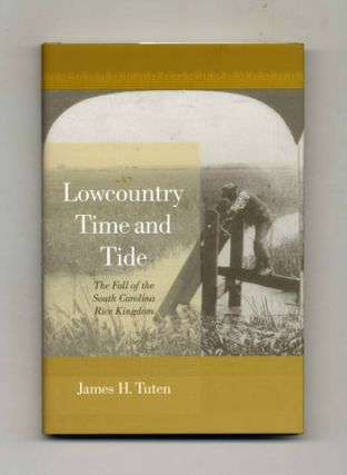 Lowcountry Time and Tide: The Fall of the South Carolina Rice Kingdom - 1st Edition/1st Printing