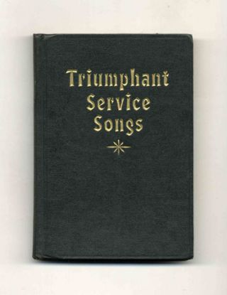 Triumphant Service Songs: an all Purpose Book Prepared to Meet the Requirements of Every Department of Church Work - 1st Edition/1st Printing