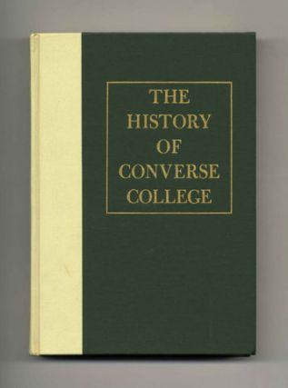 The History of Converse College: 1889-1971 - 1st Edition/1st Printing. Lillian Adele Kibler