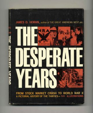 The Desperate Years: A Pictorial History of the Thirties - 1st Edition/1st Printing