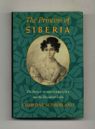 The Princess of Siberia: The Story of Maria Volkonsky and the Decembrist Exiles - 1st Edition/1st Printing
